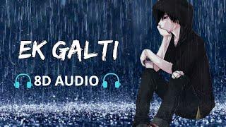 Ek Galti [8D AUDIO] Most Popular Sad Song