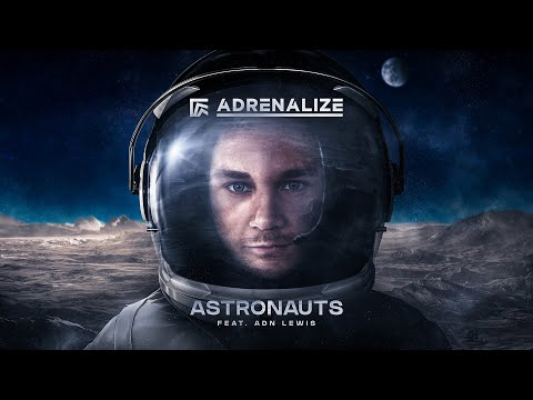 Adrenalize ft. ADN Lewis – Astronauts