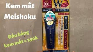 Review Kem mắt Meishoku Whitening trị thâm mắt và cấp ẩm hiệu quả ♡