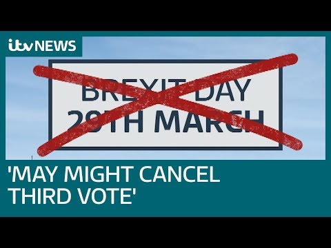 Theresa May 'might cancel third meaningful Brexit vote' | ITV News
