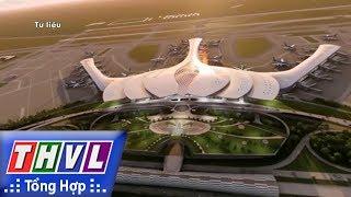 THVL | Người đưa tin 24G: Gần 23.000 tỉ đồng giải phóng mặt bằng làm sân bay Long Thành
