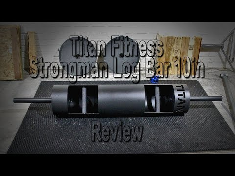 Titan Fitness - 10 in Strongman Log Bar - Review