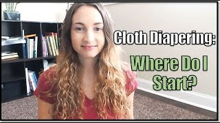 Cloth Diapering: Where to Start? What Do I Need?