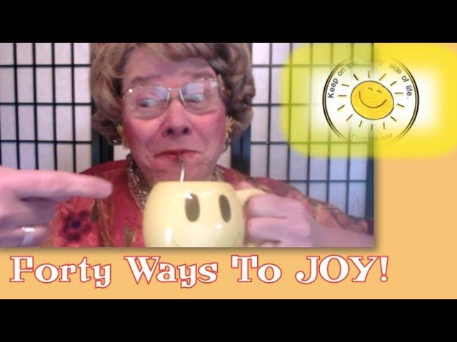 FORTY WAYS TO JOY!