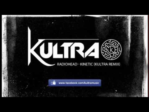 Radiohead - Kinetic (Kultra Bootleg Remix)