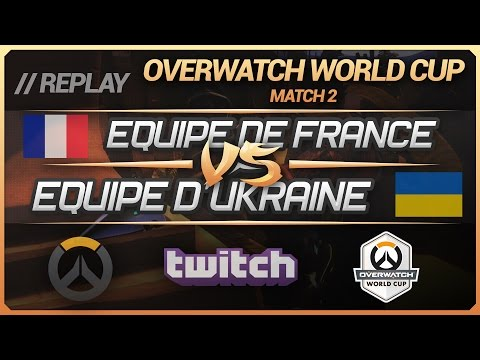 Overwatch World Cup : France vs Ukraine (Match 2 - Groupe C) [FR]