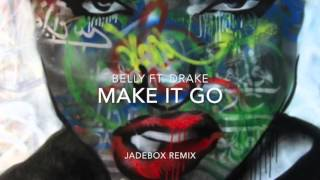 Belly Ft.  Drake - Make It Go (JadeBox Remix)