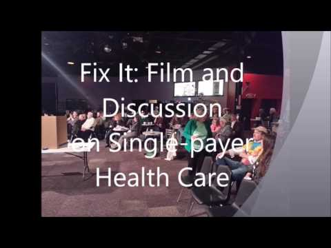 Fix It Discussion on Single payer Health Care (Fort Wayne, IN)