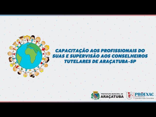 Capacitação aos profissionais do SUAS e Supervisão aos Conselheiros Tutelares de Araçatuba-SP