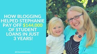 How Blogging Helped Stephanie Pay off $144,000 of Student Loans in Just 3 Years