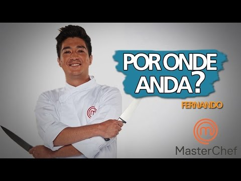 FERNANDO KAWASAKI | MASTERCHEF BRASIL | POR ONDE ANDA?
