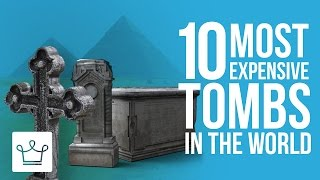 Top 10 Most Expensive Tombs In The World