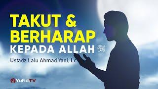 Takut dan Berharap kepada Allah - Ustadz Lalu Ahmad Yani, Lc. - Ceramah Agama