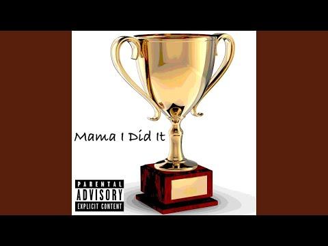 Mama I Did It
