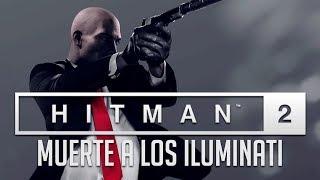 MUERTE A LOS ILUMINATI | HITMAN 2