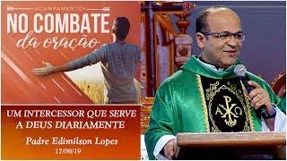 Um intercessor que serve a Deus diariamente - Padre Edimilson Lopes (17/08/19)