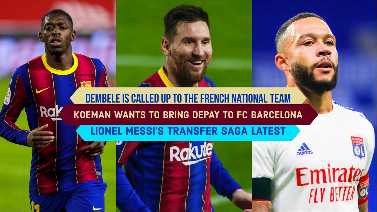 Download Koeman INTENDS to bring DEPAY to Barcelona: Dembele's international call up | Lionel Messi's Latest