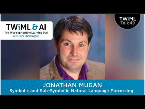 Jonathan Mugan Interview - Symbolic and Subsymbolic Natural Language Processing