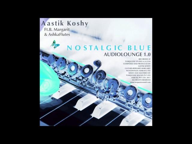 Audiolounge 1.0 - Aastik Koshy - Nostalgic Blue