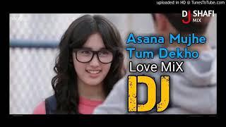 Asana mujhe Tum Dekho bast of DJ