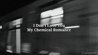 I Don't Love You - My Chemical Romance (Legendado/Tradução)