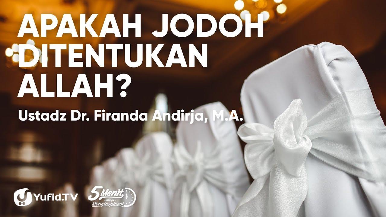Apakah Jodoh Ditentukan Allah Ustadz Dr Firanda Andirja Ma