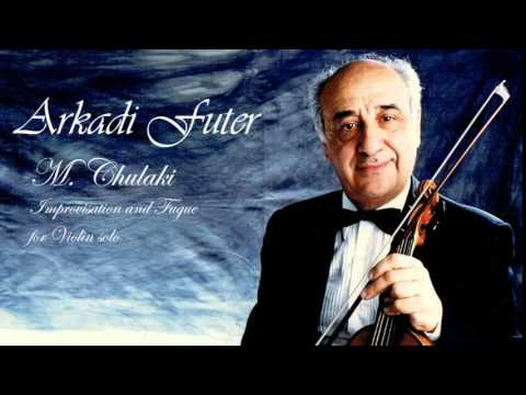 "M. Chulaki ""Improvisation and Fugue"". Arkady Futer, Violin"