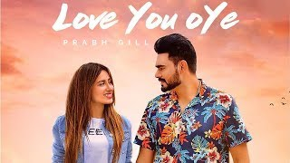 Love You Oye Prabh Gill New Punjabi Song 2019 Latest Punjabi Songs Punjabi Music Gabruu