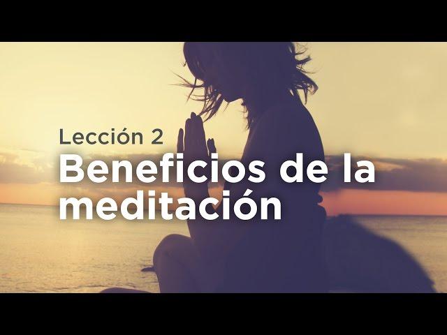 Aprende a Meditar - Lección 2: Beneficios de la Meditación