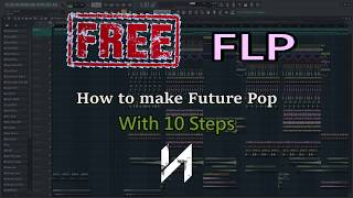 "How To Make: Future Pop ""With 10 Steps"" - FL Studio Tutorial [FREE FLP]"
