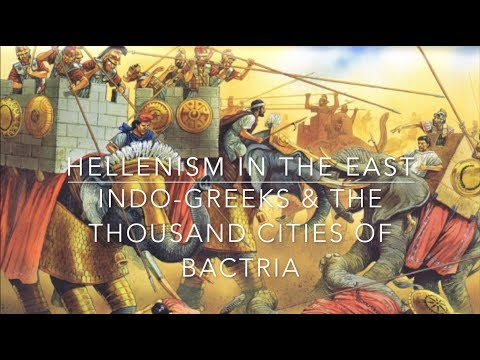 Hellenism In the East: Indo-Greeks & The Thousand Cities of Bactria