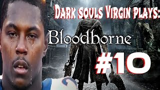 Dark Souls Virgin Plays BloodBorne [Part 10] [Q&A ANNOUNCMENT]