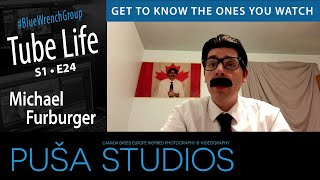 Puša Studios Tube Life #035 Michael Furburger