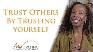 Learn How To Trust Others By Trusting Yourself - Lisa Nichols