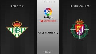 Calentamiento Real Betis vs R. Valladolid CF