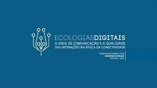 Curso  Ecologias Digitais (Net-ativismo e ecologias comunicativas de interação)