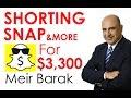 Shorting SNAP & more for $3,300 - Meir Barak