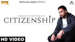 Citizenship  (Full Song) Aman Sidhyora  | Latest Punjabi Songs 2017 | New Punjabi Songs 2017