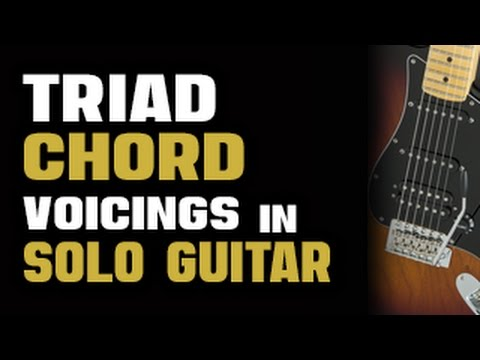 Triad Chord Voicings In Solo Guitar Youtube
