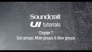 Soundcraft Ui Series Tut๐rial Chapter 7: Setting up subgroups, mute groups, and view groups