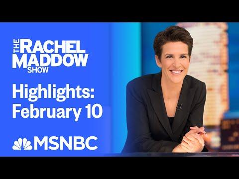 Watch Rachel Maddow Highlights: February 10 | MSNBC