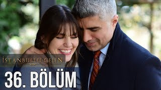 İstanbullu Gelin 36. Bölüm