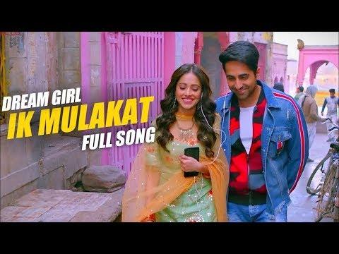 ek-mulaqat-:-dream-girl-|-full-video-song-|-ik-mulaqaat-|-love-song-|-love-songs-|-ik-mulaqaat-mein