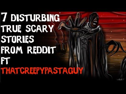 7 DISTURBING TRUE SCARY STORIES FROM REDDIT Ft. ThatCreepyPastaGuy