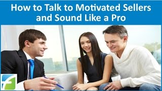 How to Talk to Motivated Sellers and Sound Like a Pro