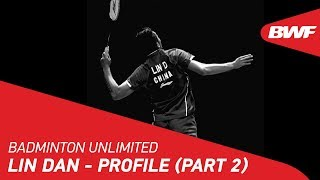 Badminton Unlimited 2019 | Lin Dan - Profile (Part 2) | BWF 2019