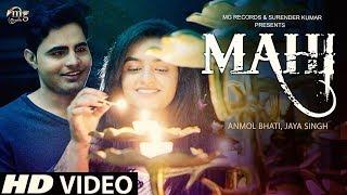 Mahi माही ( Official ) | Anmol Bhati | Jaya Singh | Latest Hindi Songs 2019 | Mg Records