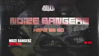Noize Bangerz - Here We Go - [NR018] FREE DOWNLOAD!