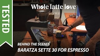 Test: Baratza Sette 30 for Espresso Grind - Behind the Scenes