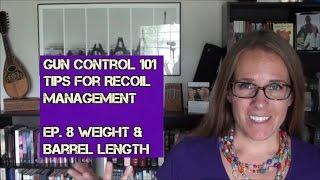 Gun Control 101 - Tips for Recoil Management (Ep. 8): Barrel Length & Weight Matter